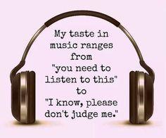 my taste in music | via Facebook    (*lol! so ture. kmh*)