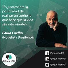 """""""Es justamente la posibilidad de realizar un sueño, lo que hace que la vida sea interesante"""".- Paulo Coelho (Novelista Brasileño) #PigmalionPD #ProcesoEvolutivo #DesarrolloPersonal"""