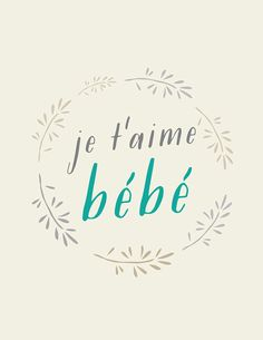je t'aime bebe - I love you my baby #love quotes