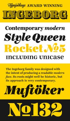 The Ingeborg family was designed with the intent to produce a readable modern face. The text styles are functional, the display styles catch the eye!