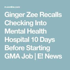 Ginger Zee Recalls Checking Into Mental Health Hospital 10 Days Before Starting GMA Job | E! News