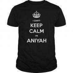 I Love i cant keep calm im ANIYAH T shirt