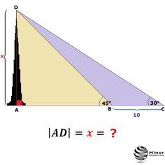 Calculate the height of the tower |AD| = x = ?    Wierzchołek wieży widać z poziomu ziemi pod kątem 30ᴼ. Z odległości o 10 m mniejszej wierzchołek ten widać pod kątem 45ᴼ. Obliczyć wysokość wieży.