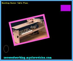 Benchtop Router Table Plans 140344 - Woodworking Plans and Projects!
