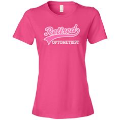 Cute pink sports style logo says Retired Optometrist on this Women's Fashion T-Shirts. $24.99 www.funnyoccupationtshirts.com