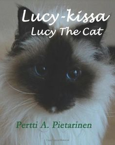Lucy-kissa, Lucy The Cat (Finnish Edition) by Pertti A Pietarinen,http://www.amazon.com/dp/1497535638/ref=cm_sw_r_pi_dp_Kp1Ctb1CQYZFJEWV