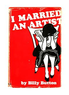 "I Married an Artist. Billy Button.  Ryerson Press, Toronto, 1951. First edition. Original dust jacket. ""…A flood rises eight feet in thet cellar, putting out the furnace on a raw March night. The rain drips through the roof right onto the fresh new baby in the bassinet. Miss Button bursts into floods of tears, but the sun shines too — on the story of the game of give-and-take played by everyone who is married. The struggle is merely intensified in this case, as both are unyielding artists."""