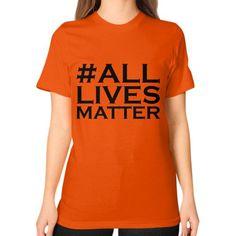 All Lives Matter - Unisex T-Shirt (on woman)