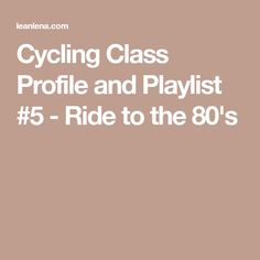 Cycling Class Profile and Playlist #5 - Ride to the 80's