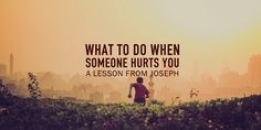 What To Do When People Hurt You // A Lesson From Joseph