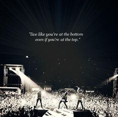 Live like you're at the bottom even when you're at the top-Jonas Brothers-Quote/motto-Joe Jonas-Nick Jonas-Kevin Jonas