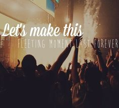 Let's make this feeling moment last forever #quote #lyrics # song Alive - Krewella