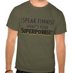 I speak Finnish. What's your Superpower? #finland #finnish #suomi #suomalainen #tpaita #tshirt #language #kieli #sprak #finska #finnish #superpower
