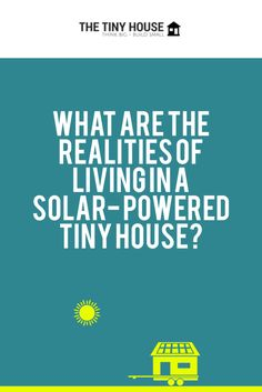 So You Think You Want a #Solar-Powered #TinyHouse? 9 Reasons to Think Again.
