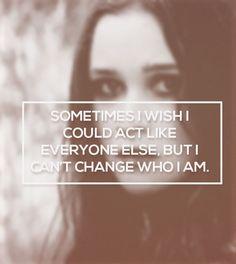 Ás vezes eu queria que eu pudesse agir com todo mundo, mas eu não posso me mudar.