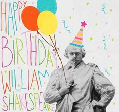 Whatever, who's counting? Happy Birthday Shaky! | 23 Things You Didn't Know About William Shakespeare