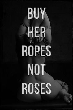 Actually, buy her roses too, they have so very many delicious uses in tandem with the rope.) Besides, a Dom's romanticism should match or exceed their dominance. Kinky Quotes, Sex Quotes, Life Quotes, Christian Grey, Shades Of Grey, 50 Shades, Tabu, Dom And Subs, Naughty Quotes