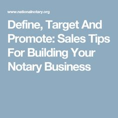 Define, Target And Promote: Sales Tips For Building Your Notary Business