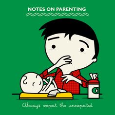 NOTES ON PARENTING - Always expect the unexpected.