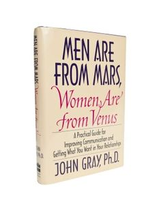 John Gray, Ph.D. - Men Are from Mars, Women Are from Venus - Book  It's amazing..