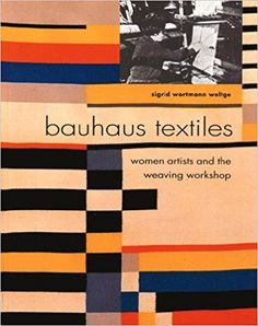 Bauhaus Textiles: Women Artists and the Weaving Workshop: Sigrid Wortmann Weltge: 9780500280348: Amazon.com: Books