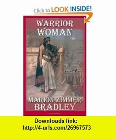 Warrior Woman (9781938185014) Marion Zimmer Bradley, Elisabeth Waters , ISBN-10: 1938185013  , ISBN-13: 978-1938185014 ,  , tutorials , pdf , ebook , torrent , downloads , rapidshare , filesonic , hotfile , megaupload , fileserve