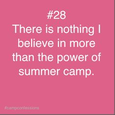 There is nothing I believe in more than the power of summer camp.