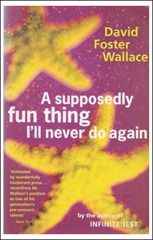 David Foster Wallace-A Supposedly Fun Thing I'll Never Do Again