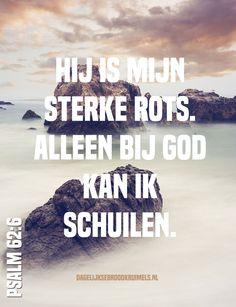 Hij is immers mijn Rotssteen en mijn Heil, mijn Hoog Vertrek; ik zal niet wankelen. Psalm 62:6  #Betrouwbaarheid, #Rots  http://www.dagelijksebroodkruimels.nl/psalm-62-6/