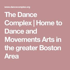 The Dance Complex | Home to Dance and Movements Arts in the greater Boston Area