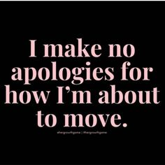 I make no apologies for how I'm about to move. Self Love Quotes, Great Quotes, Quotes To Live By, True Quotes, Motivational Quotes, Inspirational Quotes, Idgaf Quotes, Belief Quotes, Respect Quotes