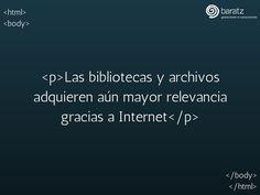 <p>Las bibliotecas y archivos adquieren aún mayor relevancia gracias a Internet <p>