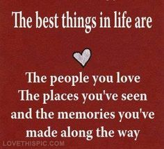 The best things in life love life quotes quotes quote life people memories life lessons