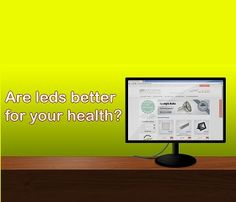 Are LEDs better for your health? By LED Switchover http://blog.ledswitchover.com/are-leds-better-for-your-health