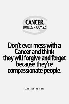 Don't ever mess with a Cancer and think they will forgive and forget.