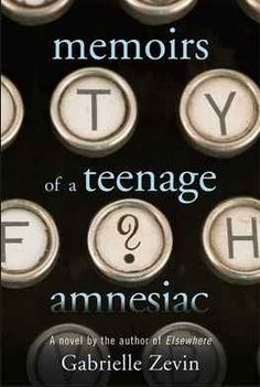 Memoirs of a Teenage Amnesiac by Gabrielle Zevin   15 YA Books That You Haven't Read (But Totally Should)