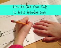 How to Get Your Kids to Hate Handwriting - Things I learned the hard way, and tips for how to get your kids to LOVE handwriting!