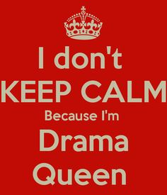 drama queens images | Working with a Drama Queen / Histrionic Personality ...