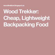 Wood Trekker: Cheap, Lightweight Backpacking Food