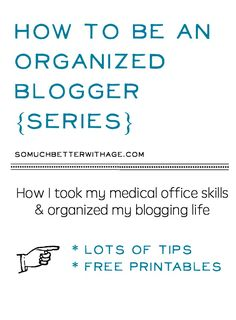 How to Be an Organized Blogger + My Previous Medical Office Life | So Much Better With Age