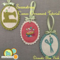 Free felt Ornament tutorial seamstress Cameo - Domestic Bliss Week
