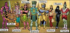 Hindu Deuses ou védica; adorado na Índia Aditi (Gaia), Brahma (deus da criação), Ganesh (o deus da sabedoria), Indra , Kali (deus da destruição), Maya (deus das ilusões), Ratri (deusa da noite), Shiva (deus da destruição e transformação), Vishnu (deus do céu e preservação), Yama (deus da morte)