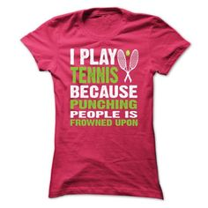 I PLAY TENNIS BECAUSE PUNCHING PEOPLE IS FROWNED UPON T Shirts, Hoodies. Get it now ==► https://www.sunfrog.com/Sports/I-PLAY-TENNIS-BECAUSE-PUNCHING-PEOPLE-IS-FROWNED-UPON--[HOT]-67793525-Guys.html?41382