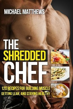 The Shredded Chef: 115 Recipes for Building Muscle, Getting Lean, and Staying Healthy (The Build Healthy Muscle Series) by Michael Matthews, $12