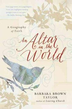 In the New York Times bestseller An Altar in the World, acclaimed author Barbara Brown Taylor continues her spiritual journey by building upon where she left off in Leaving Church . With the honesty o