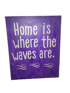 """Home is where the waves are"" canvas  $20 on etsy  www.gocoastail.com"