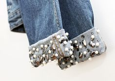 Sew pearls, sequins and beads onto rolled up sleeves/pant legs (denim)