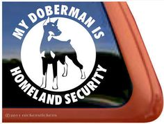 MY DOBERMAN IS HOMELAND SECURITY ~ High Quality Window Decal Sticker