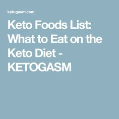 Keto Foods List: What to Eat on the Keto Diet - KETOGASM