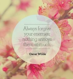 Always forgive your enemies nothing annoys them so much | Inspirational Quotes